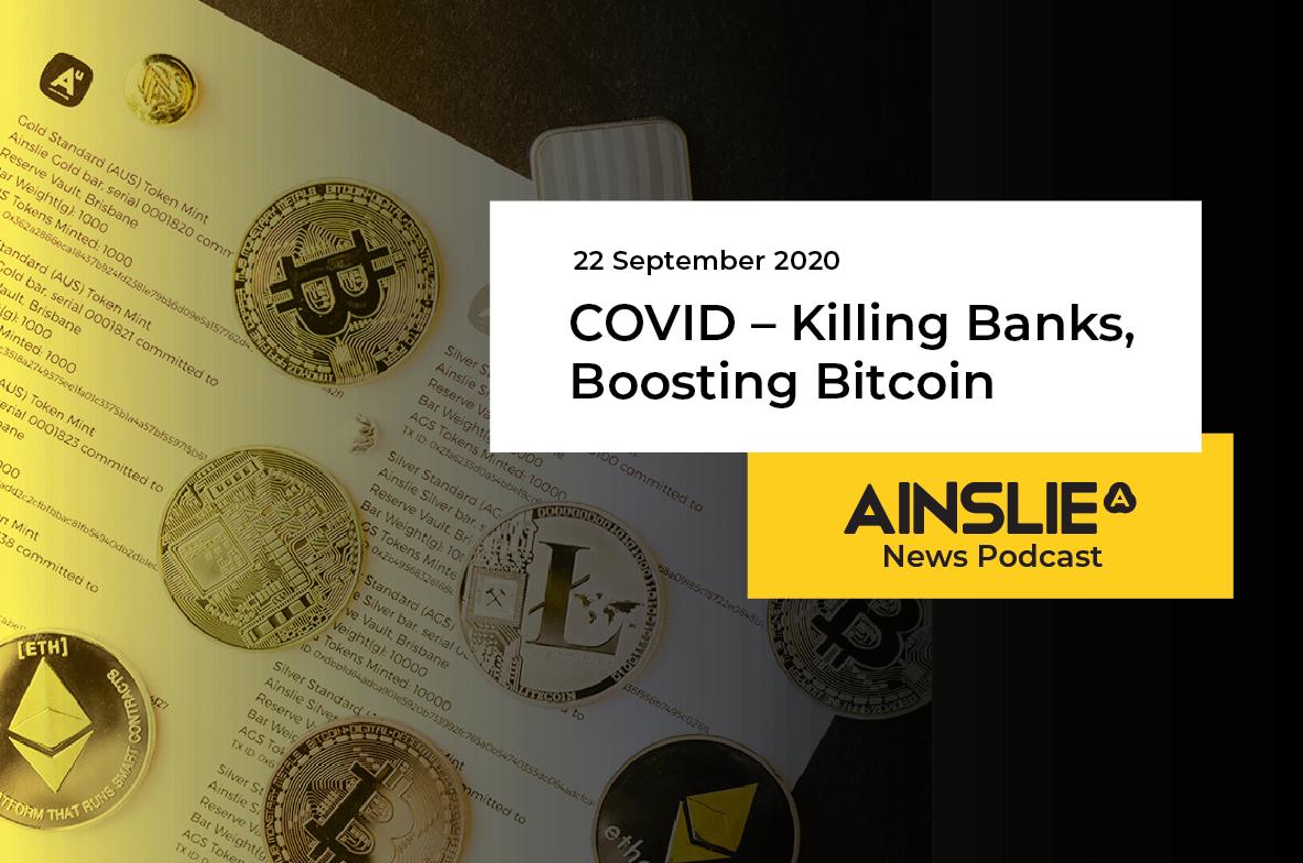 COVID – Killing Banks, Boosting Bitcoin